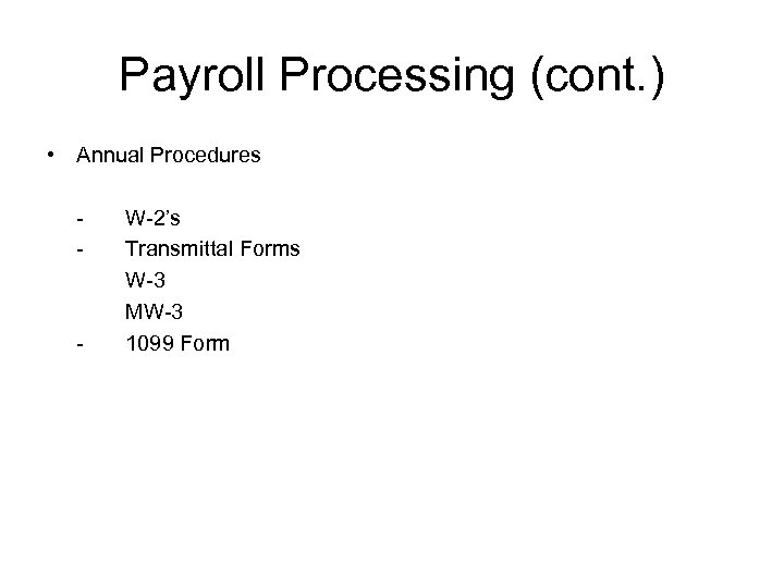 Payroll Processing (cont. ) • Annual Procedures - - W-2's Transmittal Forms W-3 MW-3