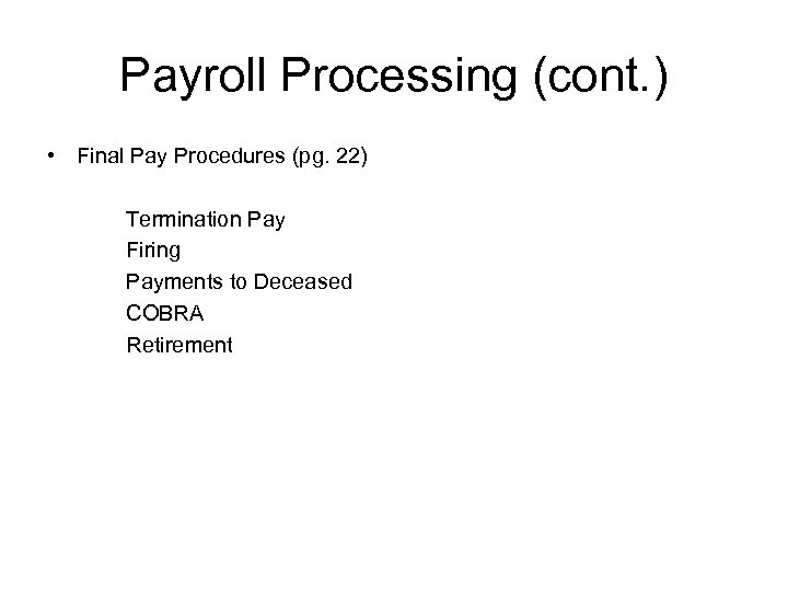 Payroll Processing (cont. ) • Final Pay Procedures (pg. 22) Termination Pay Firing Payments
