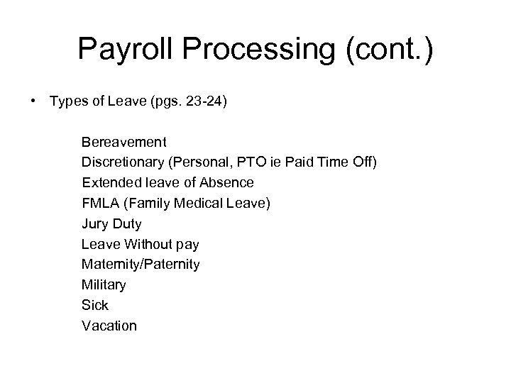 Payroll Processing (cont. ) • Types of Leave (pgs. 23 -24) Bereavement Discretionary (Personal,