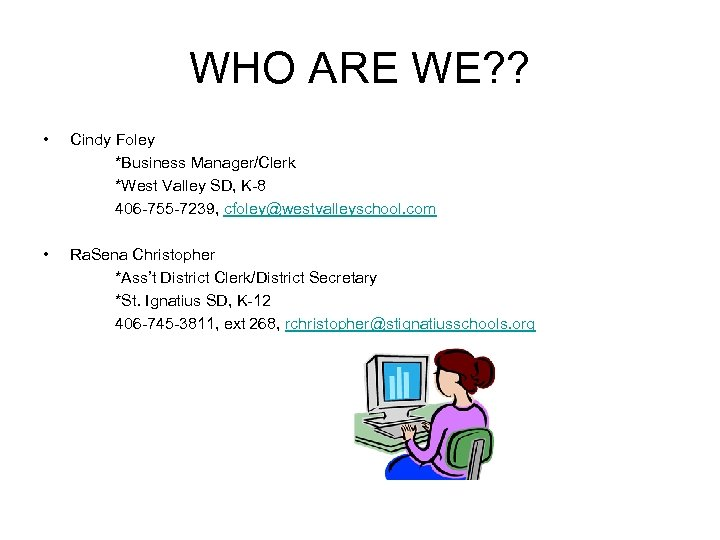 WHO ARE WE? ? • Cindy Foley *Business Manager/Clerk *West Valley SD, K-8 406