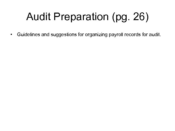 Audit Preparation (pg. 26) • Guidelines and suggestions for organizing payroll records for audit.