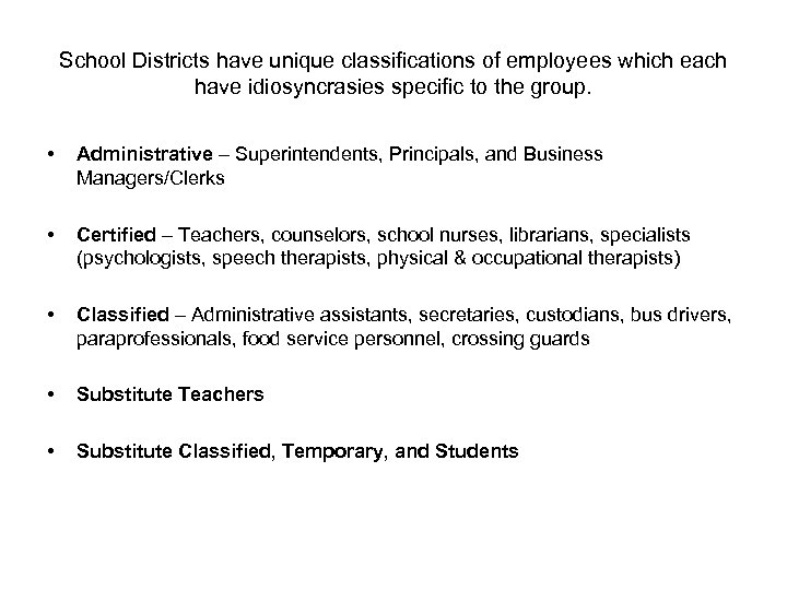 School Districts have unique classifications of employees which each have idiosyncrasies specific to the