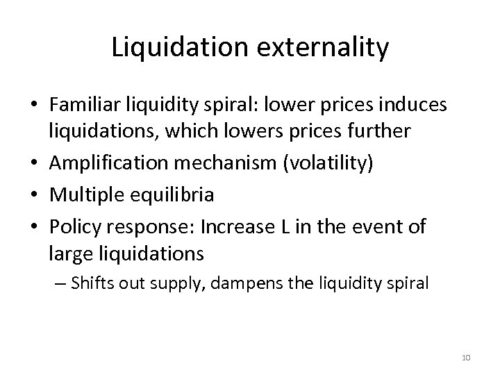 Liquidation externality • Familiar liquidity spiral: lower prices induces liquidations, which lowers prices further