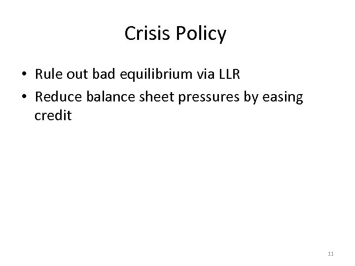 Crisis Policy • Rule out bad equilibrium via LLR • Reduce balance sheet pressures