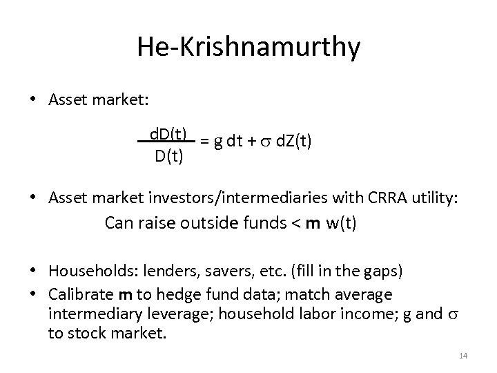 He-Krishnamurthy • Asset market: d. D(t) = g dt + d. Z(t) D(t) •