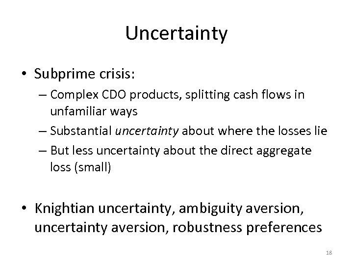 Uncertainty • Subprime crisis: – Complex CDO products, splitting cash flows in unfamiliar ways