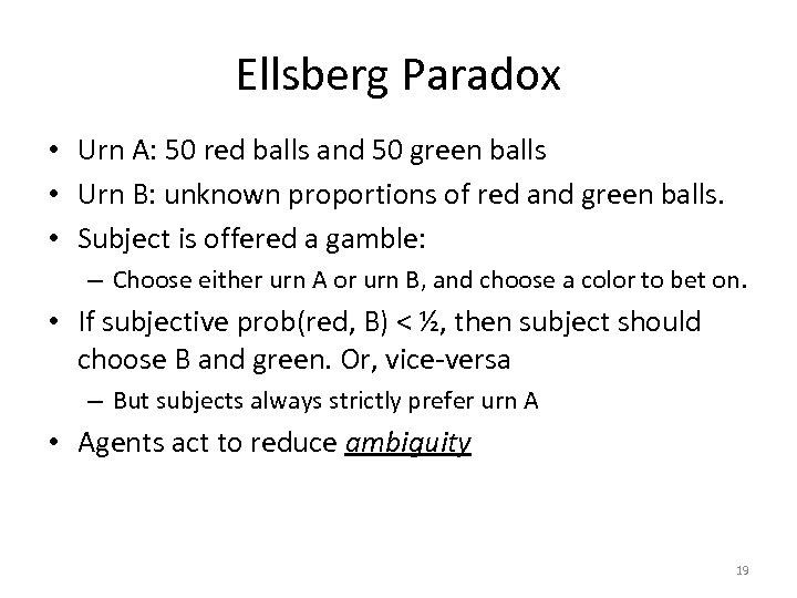 Ellsberg Paradox • Urn A: 50 red balls and 50 green balls • Urn
