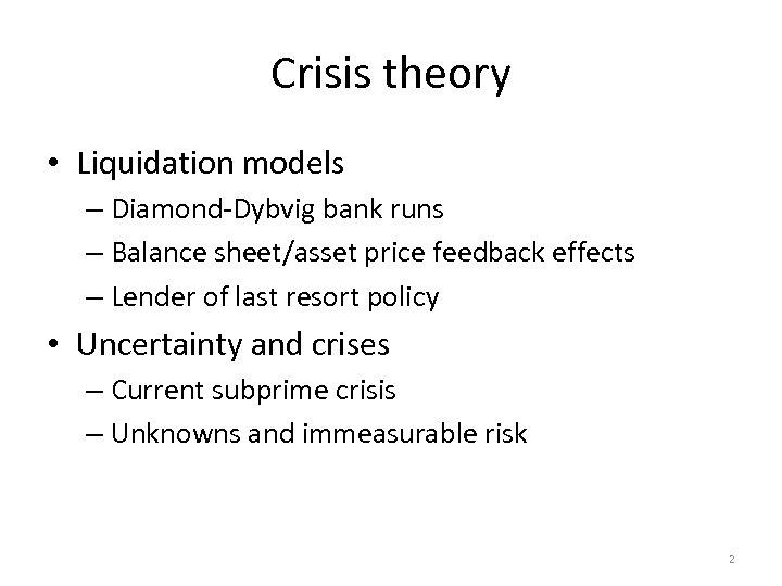 Crisis theory • Liquidation models – Diamond-Dybvig bank runs – Balance sheet/asset price feedback