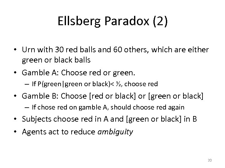 Ellsberg Paradox (2) • Urn with 30 red balls and 60 others, which are