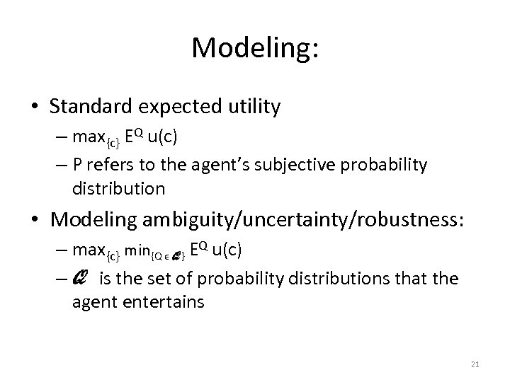 Modeling: • Standard expected utility – max{c} EQ u(c) – P refers to the