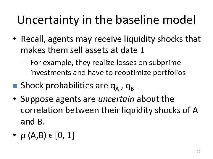 Uncertainty in the baseline model • Recall, agents may receive liquidity shocks that makes