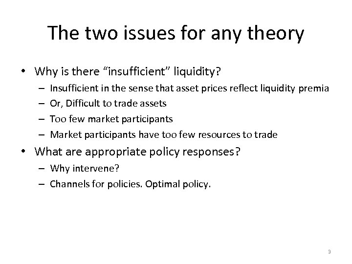 "The two issues for any theory • Why is there ""insufficient"" liquidity? – –"