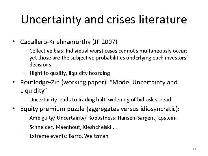 Uncertainty and crises literature • Caballero-Krishnamurthy (JF 2007) – Collective bias: Individual worst cases