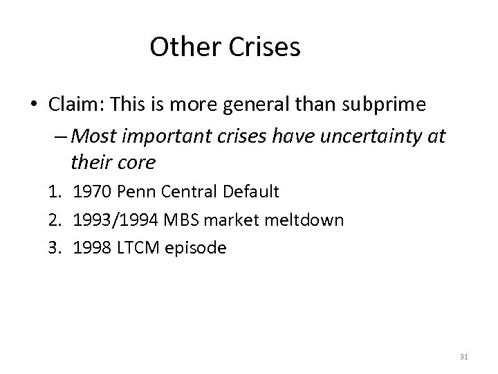 Other Crises • Claim: This is more general than subprime – Most important crises