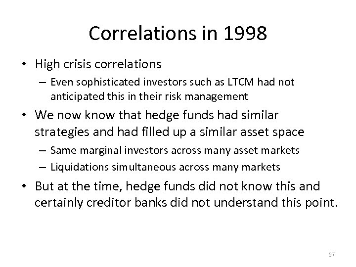 Correlations in 1998 • High crisis correlations – Even sophisticated investors such as LTCM