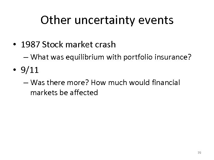 Other uncertainty events • 1987 Stock market crash – What was equilibrium with portfolio