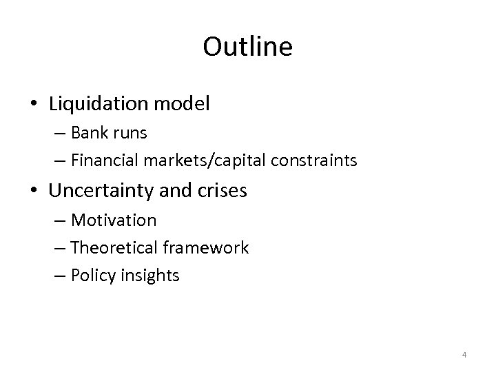 Outline • Liquidation model – Bank runs – Financial markets/capital constraints • Uncertainty and
