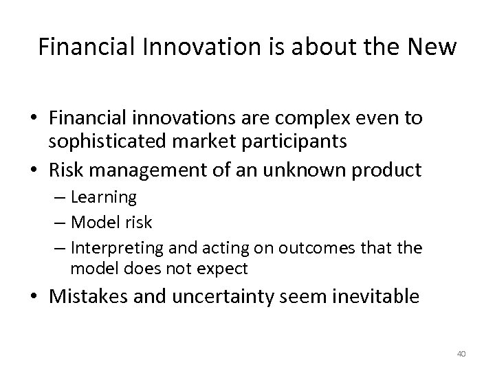 Financial Innovation is about the New • Financial innovations are complex even to sophisticated