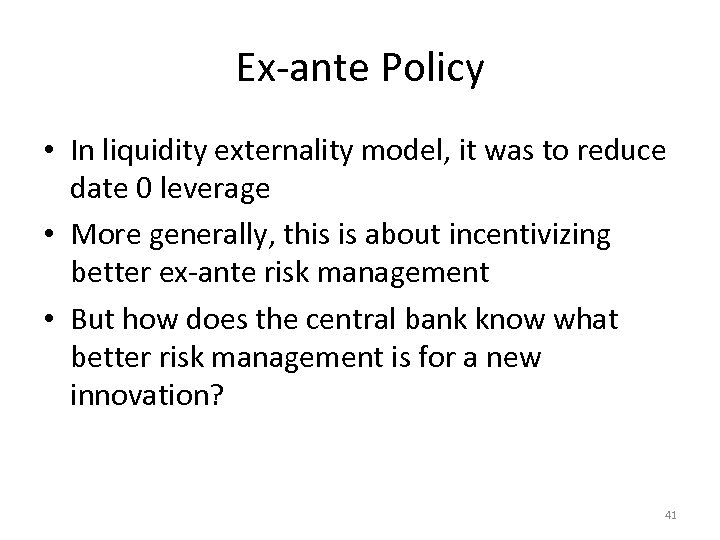 Ex-ante Policy • In liquidity externality model, it was to reduce date 0 leverage
