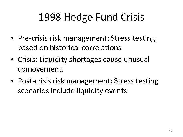 1998 Hedge Fund Crisis • Pre-crisis risk management: Stress testing based on historical correlations