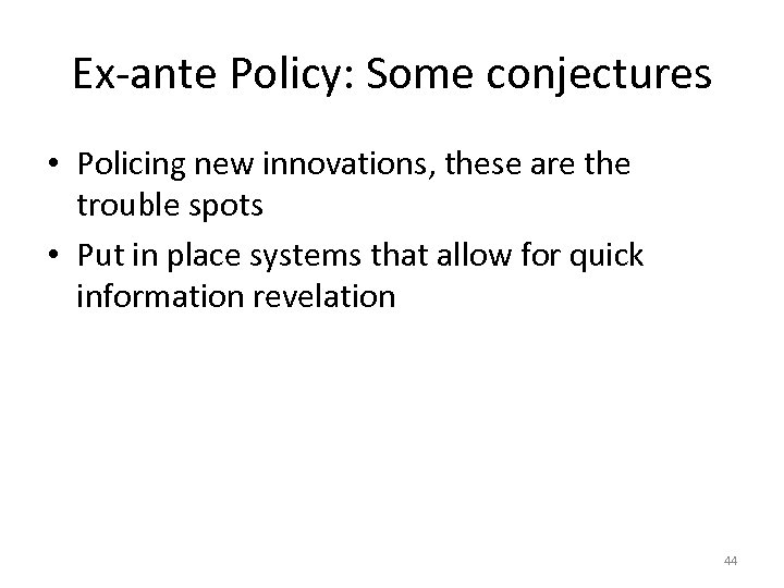 Ex-ante Policy: Some conjectures • Policing new innovations, these are the trouble spots •