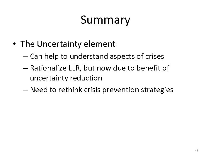 Summary • The Uncertainty element – Can help to understand aspects of crises –