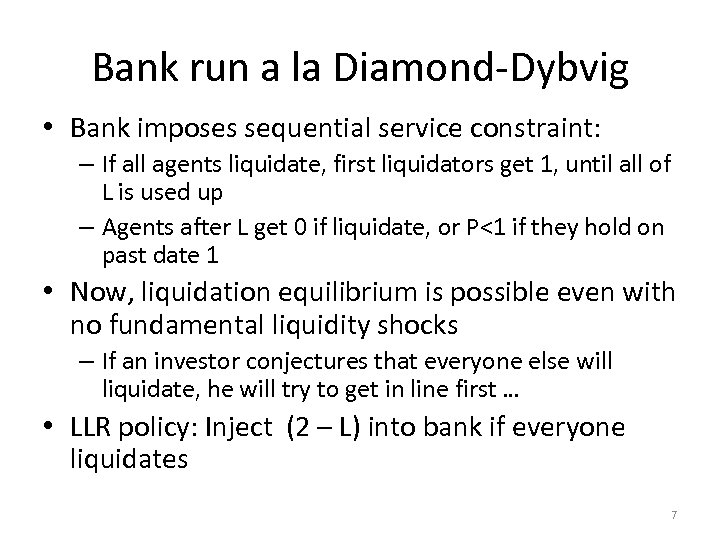 Bank run a la Diamond-Dybvig • Bank imposes sequential service constraint: – If all