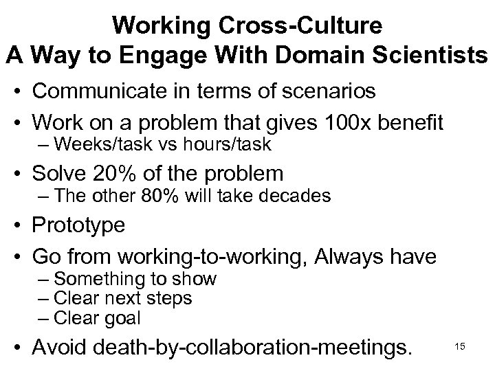 Working Cross-Culture A Way to Engage With Domain Scientists • Communicate in terms of
