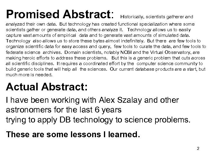 Promised Abstract: Historically, scientists gatherer and analyzed their own data. But technology has created