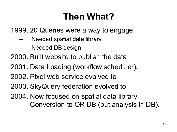 Then What? 1999. 20 Queries were a way to engage – – Needed spatial