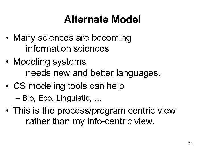 Alternate Model • Many sciences are becoming information sciences • Modeling systems needs new
