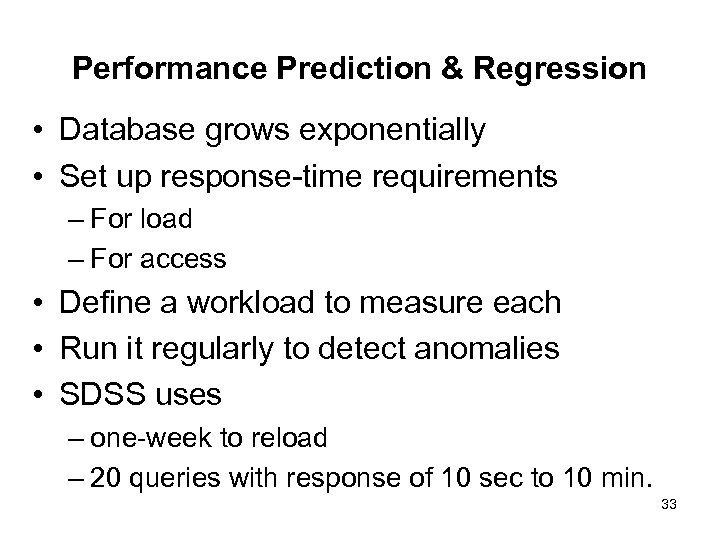 Performance Prediction & Regression • Database grows exponentially • Set up response-time requirements –