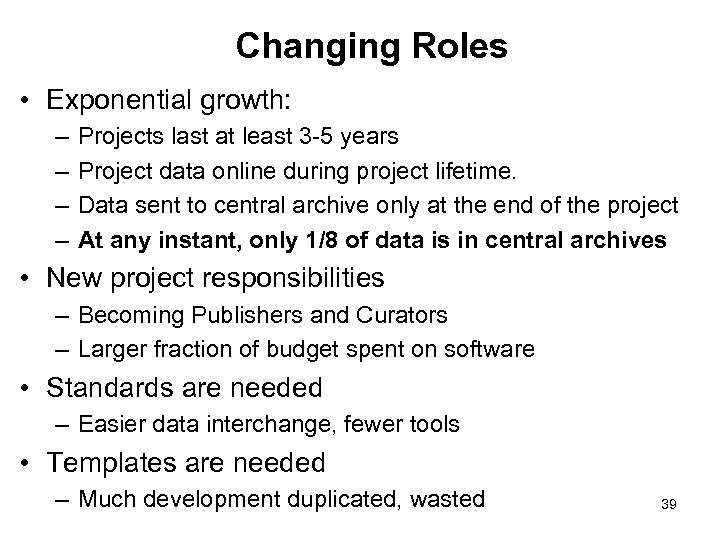 Changing Roles • Exponential growth: – – Projects last at least 3 -5 years