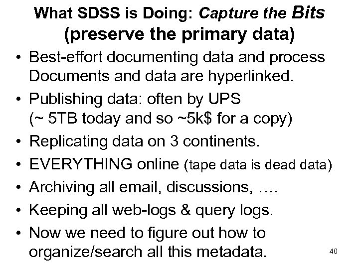 What SDSS is Doing: Capture the Bits (preserve the primary data) • Best-effort documenting