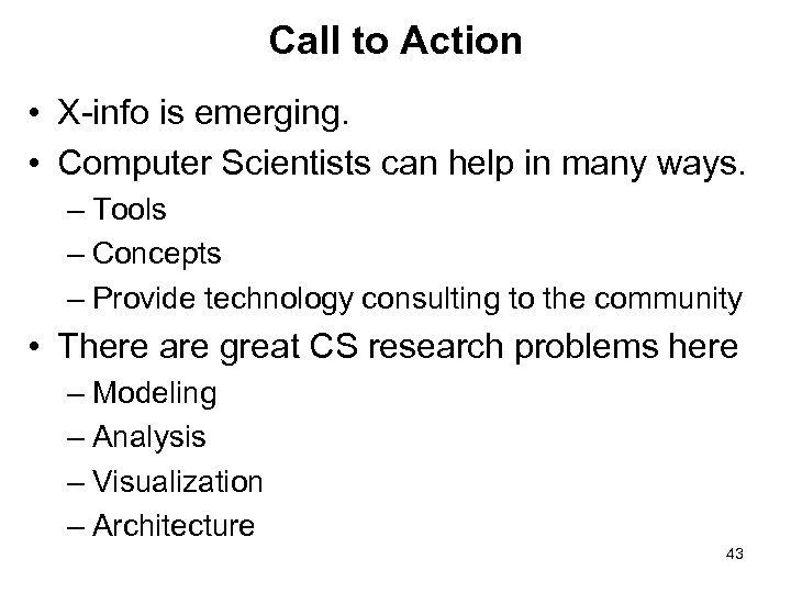 Call to Action • X-info is emerging. • Computer Scientists can help in many