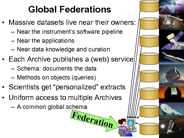 Global Federations • Massive datasets live near their owners: – Near the instrument's software