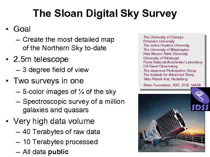 The Sloan Digital Sky Survey • Goal – Create the most detailed map of