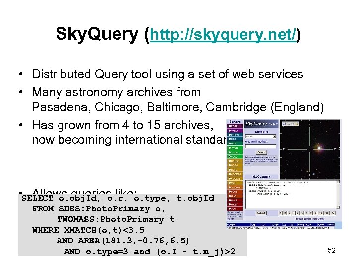 Sky. Query (http: //skyquery. net/) • Distributed Query tool using a set of web