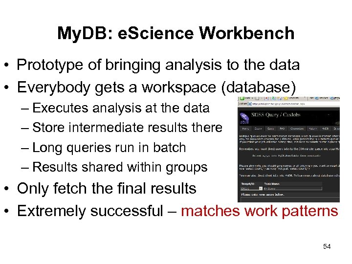 My. DB: e. Science Workbench • Prototype of bringing analysis to the data •