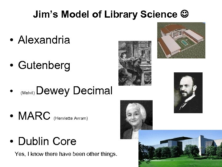 Jim's Model of Library Science • Alexandria • Gutenberg • (Melvil) Dewey Decimal •