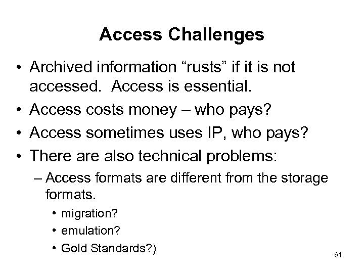 "Access Challenges • Archived information ""rusts"" if it is not accessed. Access is essential."