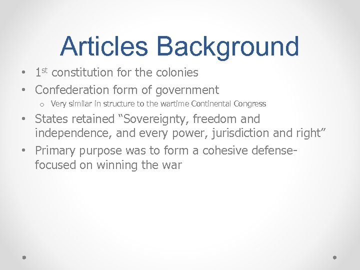 Articles Background • 1 st constitution for the colonies • Confederation form of government