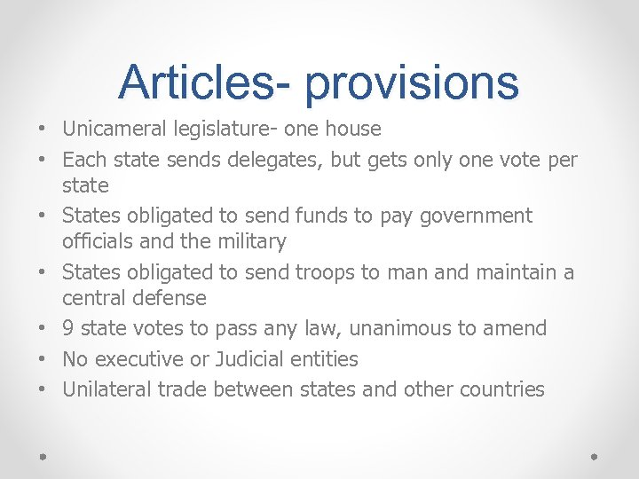 Articles- provisions • Unicameral legislature- one house • Each state sends delegates, but gets