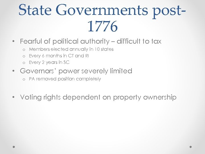 State Governments post 1776 • Fearful of political authority – difficult to tax o