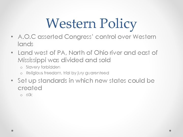 Western Policy • A. O. C asserted Congress' control over Western lands • Land