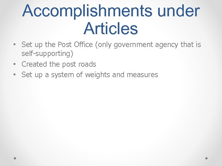 Accomplishments under Articles • Set up the Post Office (only government agency that is