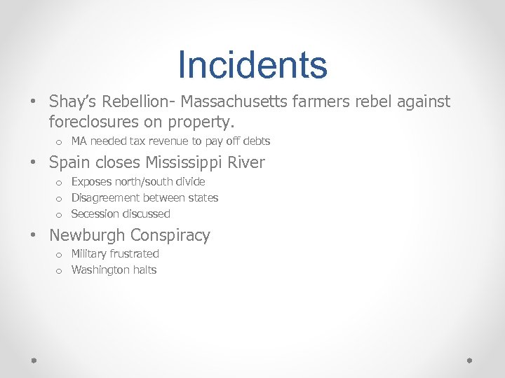 Incidents • Shay's Rebellion- Massachusetts farmers rebel against foreclosures on property. o MA needed