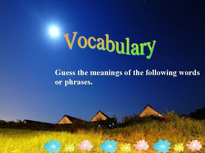 Guess the meanings of the following words or phrases.