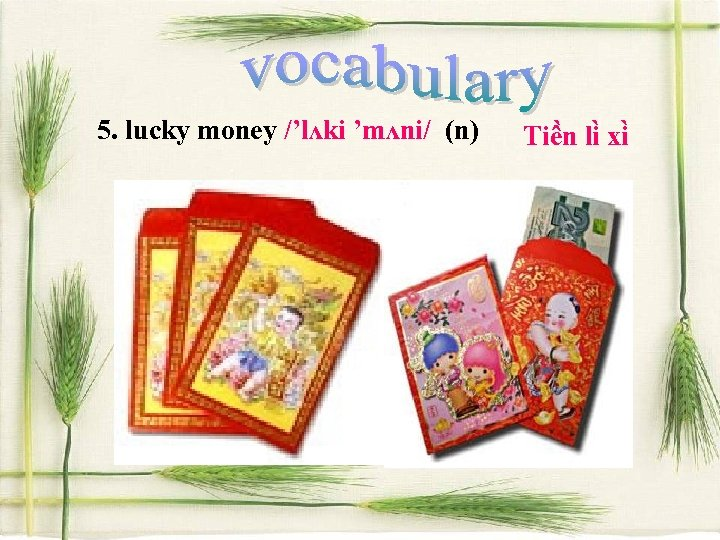5. lucky money /'lʌki 'mʌni/ (n) Tiê n li xi