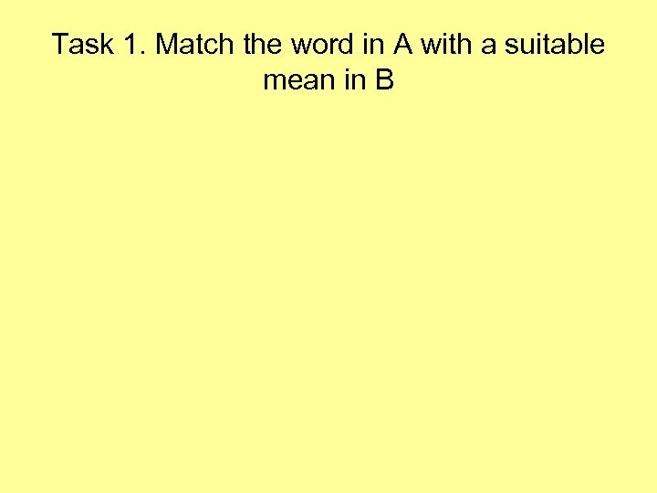 Task 1. Match the word in A with a suitable mean in B